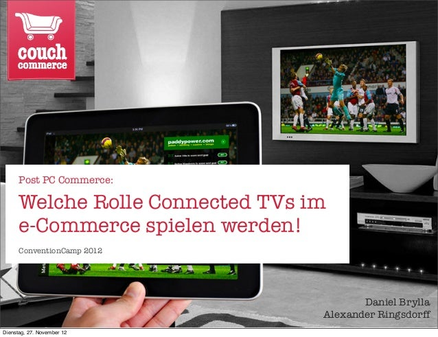 Post PC Commerce:      Welche Rolle Connected TVs im      e-Commerce spielen werden!      ConventionCamp 2012             ...