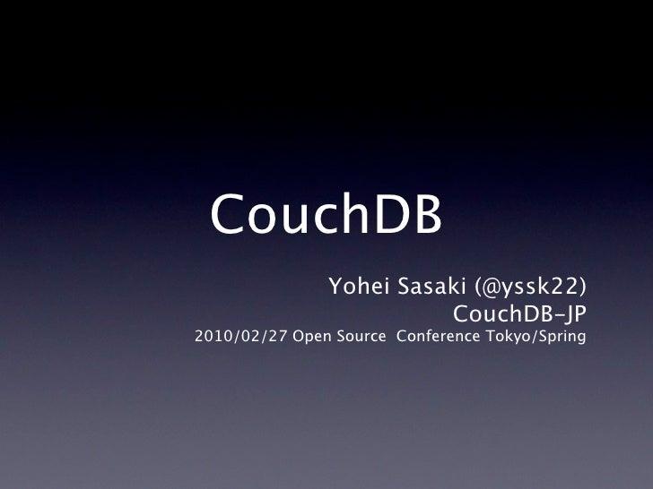 CouchDB                Yohei Sasaki (@yssk22)                          CouchDB-JP 2010/02/27 Open Source Conference Tokyo/...