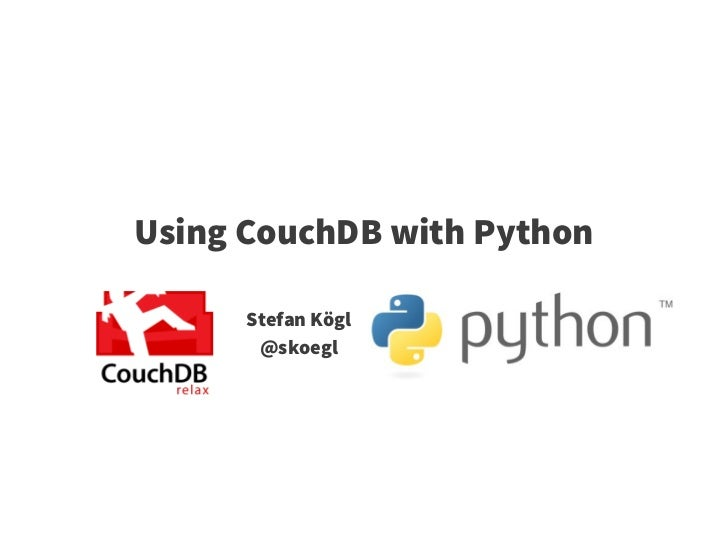 Using CouchDB with Python      Stefan Kögl       @skoegl