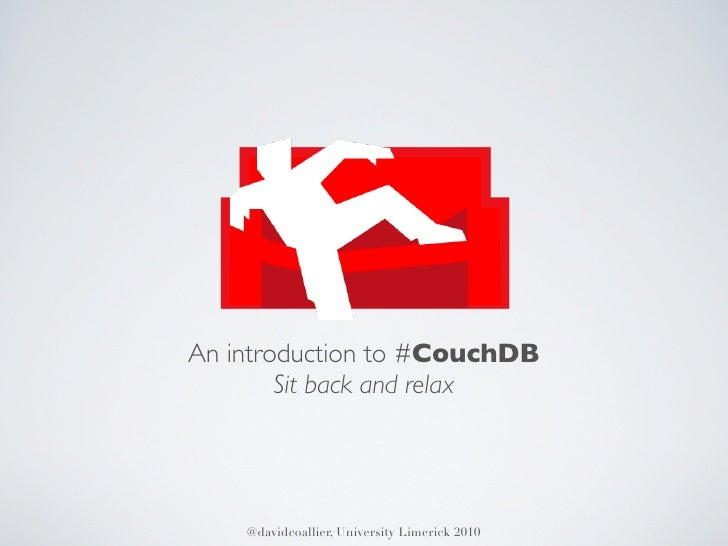 An introduction to #CouchDB         Sit back and relax         @davidcoallier, University Limerick 2010