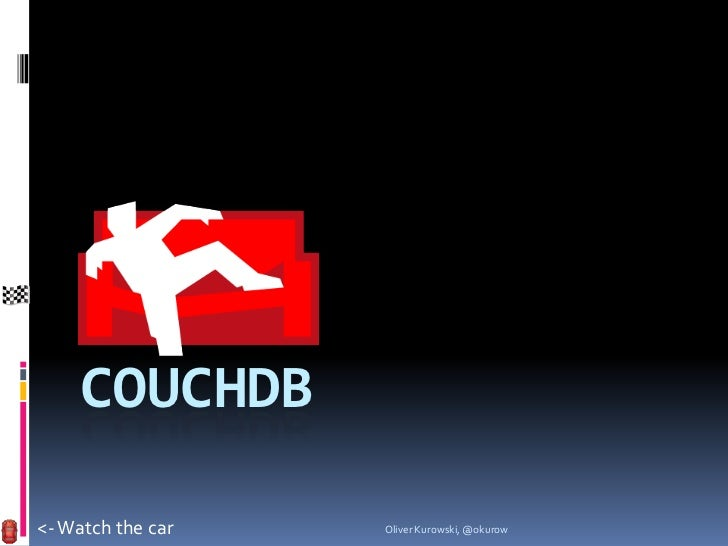 COUCHDB<- Watch the car   Oliver Kurowski, @okurow
