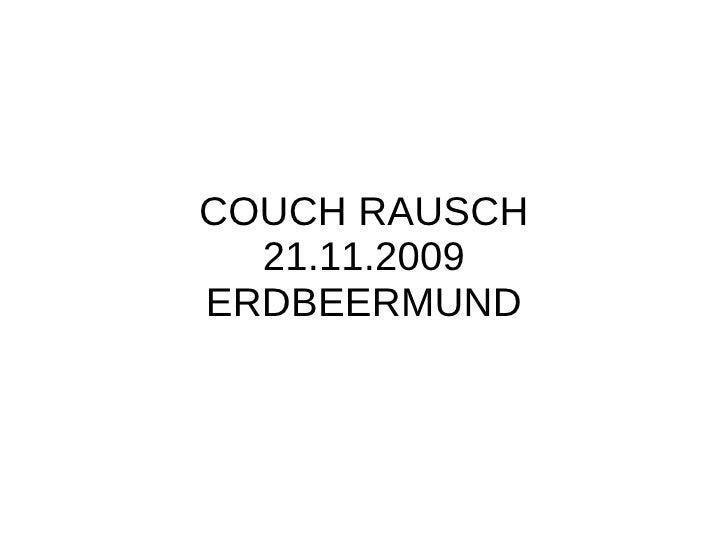 COUCH RAUSCH 21.11.2009 ERDBEERMUND