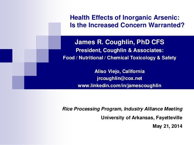 Health Effects of Inorganic Arsenic: Is the Increased Concern Warranted? James R. Coughlin, PhD CFS President, Coughlin & ...