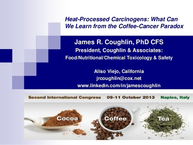 Heat-Processed Carcinogens: What Can We Learn from the Coffee-Cancer Paradox?_Coughlin_ASIC Naples_October 2013