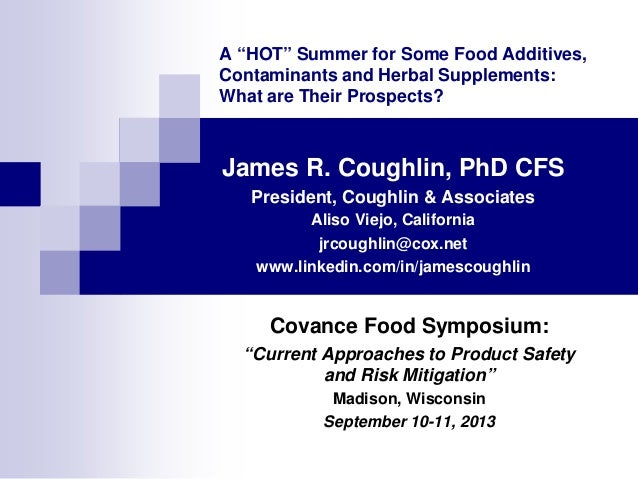 """A """"HOT"""" Summer for Some Food Additives, Contaminants and Herbal Supplements_Coughlin_Covance Food Symposium_September 2013"""