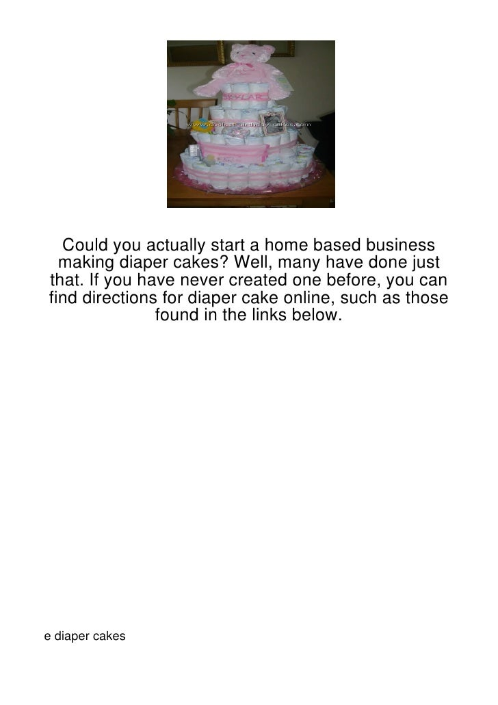 Could you actually start a home based business  making diaper cakes? Well, many have done justthat. If you have never crea...