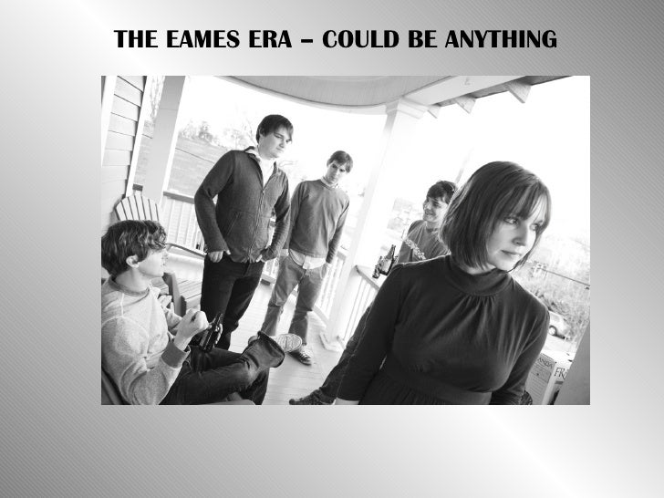 THE EAMES ERA – COULD BE ANYTHING