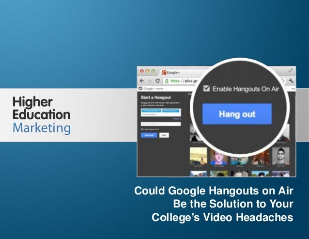 Could google hangouts on air be the solution to your college's video headaches