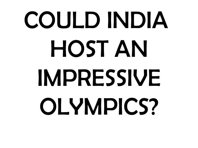 COULD INDIA  HOST AN IMPRESSIVE OLYMPICS?