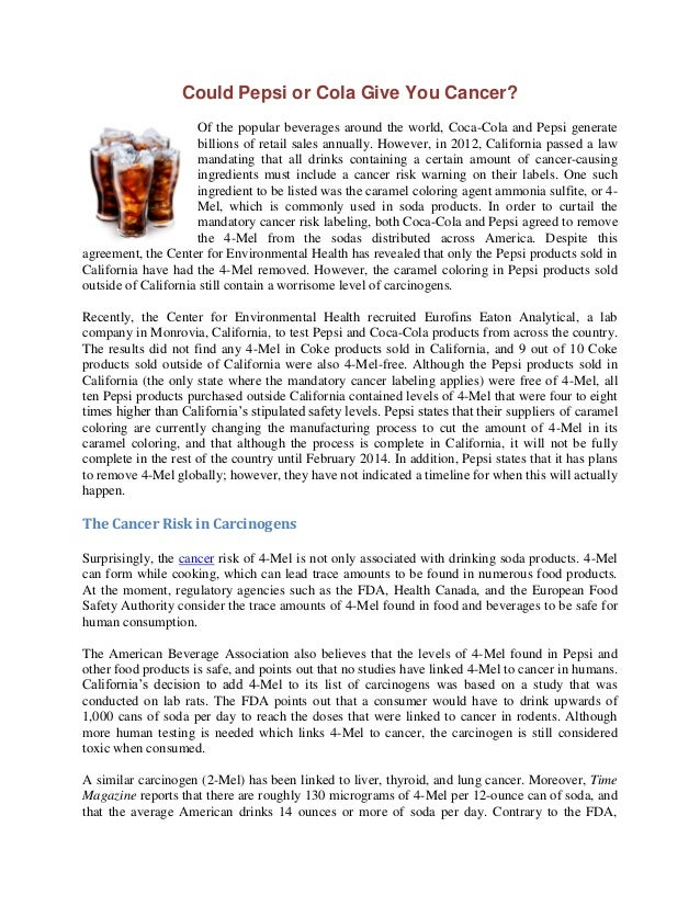 Could Pepsi or Cola Give You Cancer? Of the popular beverages around the world, Coca-Cola and Pepsi generate billions of r...