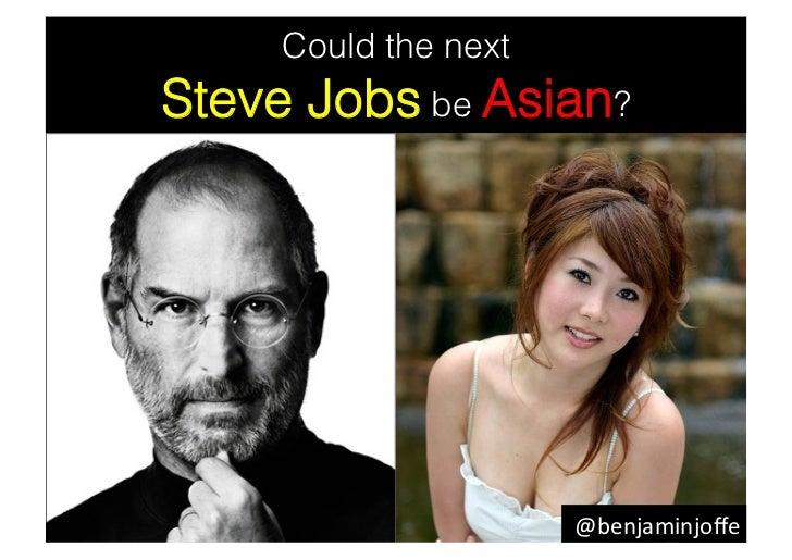 Could the nextSteve Jobs be Asian?                      @benjaminjoffe