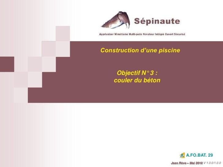 Construction d'une piscine<br />Objectif N° 3 :<br />couler du béton<br />A.FO.BAT. 29<br />Jean Rève – Mai 2010<br />V 1....