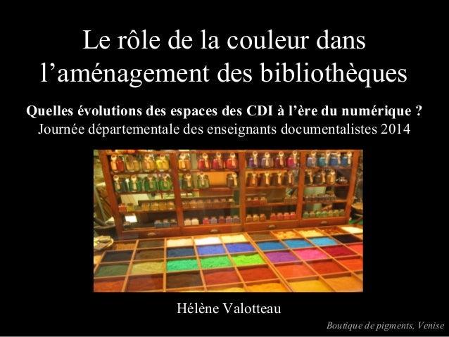 Le rôle de la couleur dans l'aménagement des bibliothèques Quelles évolutions des espaces des CDI à l'ère du numérique ? J...