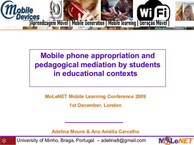 University of Minho, Braga, Portugal – adelina8@gmail.com Mobile phone appropriation and pedagogical mediation by students...