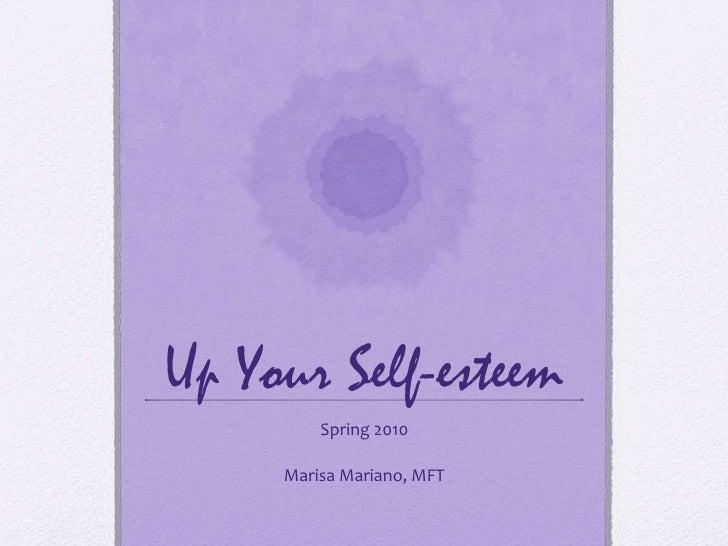 Up Your Self-esteem<br />Spring 2010                           <br />Marisa Mariano, MFT<br />