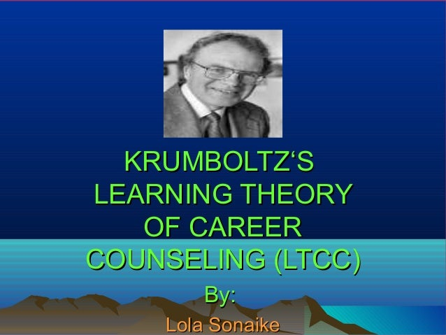 learning theory of career counseling essay In this section, the career theories and career-counseling theories that have been most influen-tial on practice over the course of the 20th century are discussed.