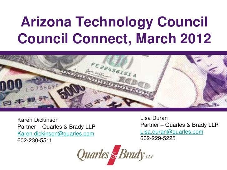 Arizona Technology CouncilCouncil Connect, March 2012Karen Dickinson                 Lisa DuranPartner – Quarles & Brady L...