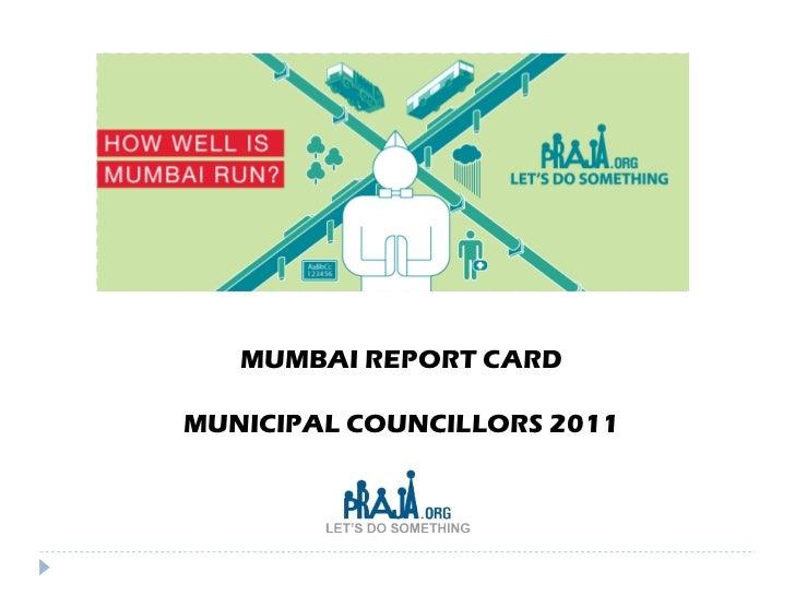MUMBAI REPORT CARD MUNICIPAL COUNCILLORS 2011