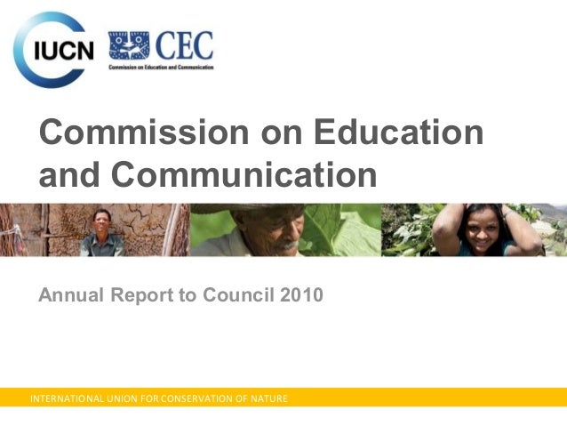 INTERNATIONAL UNION FOR CONSERVATION OF NATURE Commission on Education and Communication Annual Report to Council 2010