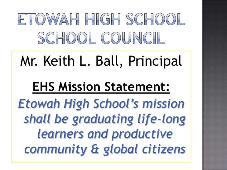ETOWAH HIGH SCHOOLSCHOOL COUNCIL<br />Mr. Keith L. Ball, Principal<br />EHS Mission Statement:<br />Etowah High School's m...
