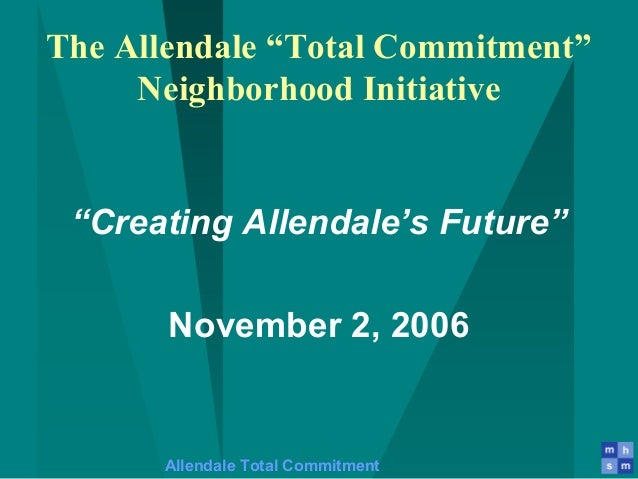 """Allendale Total Commitment The Allendale """"Total Commitment"""" Neighborhood Initiative """"Creating Allendale's Future"""" November..."""
