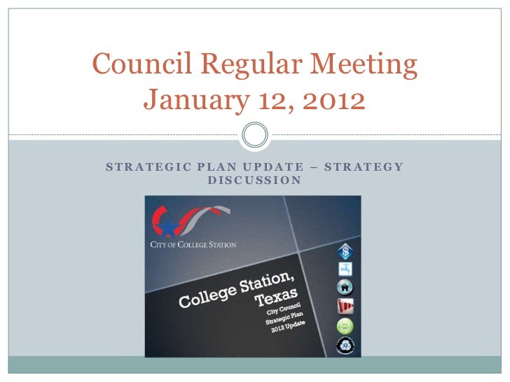 Council Regular Meeting   January 12, 2012STRATEGIC PLAN UPDATE – STRATEGY           DISCUSSION