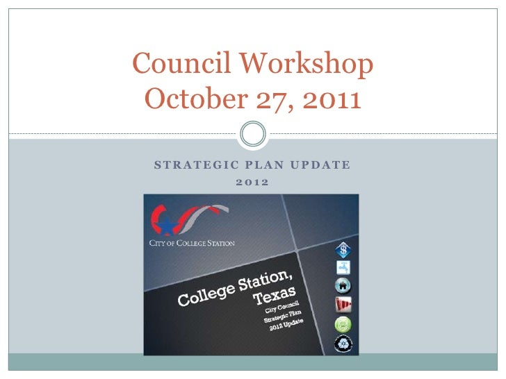 Council Workshop October 27, 2011 STRATEGIC PLAN UPDATE          2012