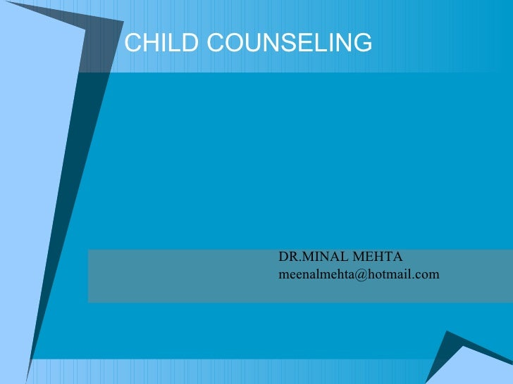 CHILD COUNSELING DR.MINAL MEHTA [email_address]
