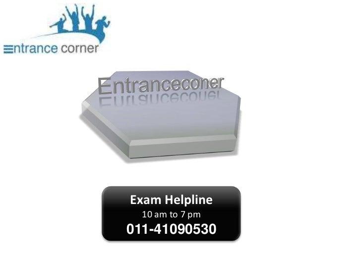 Entranceconer<br />Exam Helpline<br />10 am to 7 pm<br />011-41090530<br />