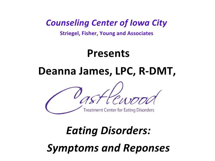 Counseling Center of Iowa City  Striegel, Fisher, Young and Associates   Presents Deanna James, LPC, R-DMT,  Eating Disord...