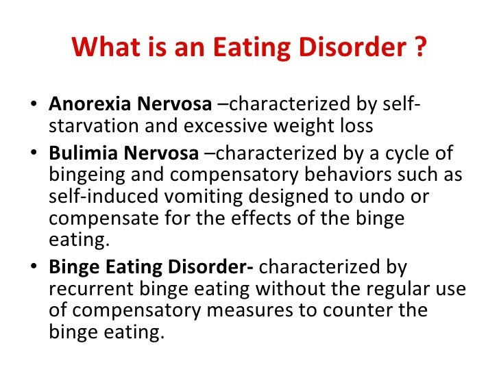 the description of the eating disorder bulimia Pressure to diet or weight loss related to a medical condition can be the gateway to anorexia nervosa or bulimia  to an eating disorder eating disorders.