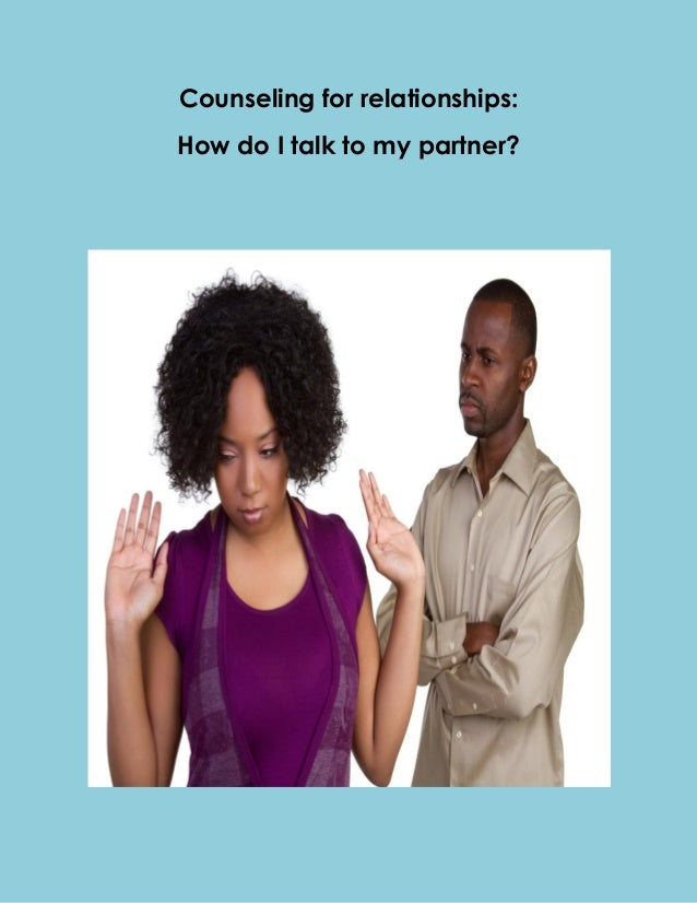 Counseling for relationships: How do I talk to my partner?