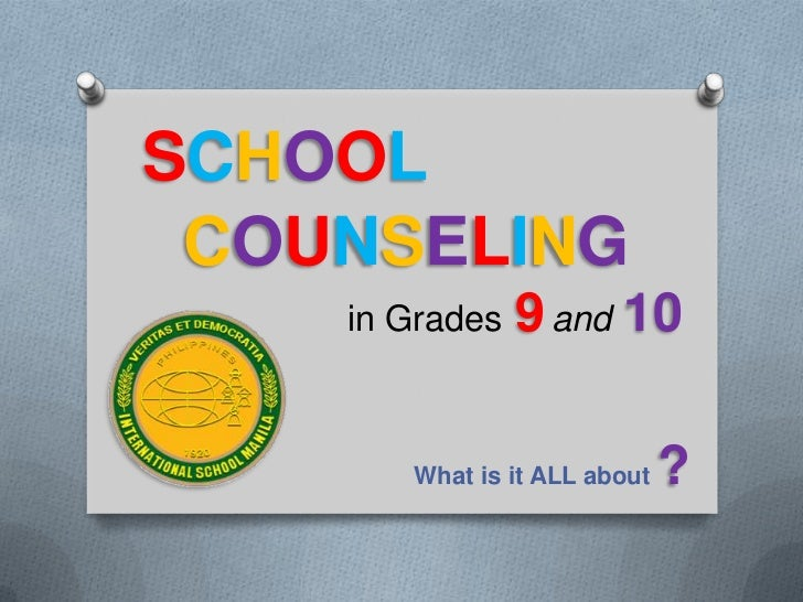 SCHOOL COUNSELING    in Grades   9 and 10       What is it ALL about   ?