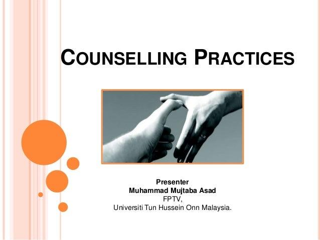 COUNSELLING PRACTICES  Presenter Muhammad Mujtaba Asad FPTV, Universiti Tun Hussein Onn Malaysia.