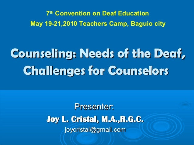 Counseling: Needs of the Deaf,Counseling: Needs of the Deaf, Challenges for CounselorsChallenges for Counselors Presenter:...