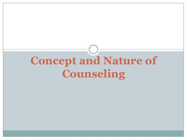 Concept and Nature of Counseling