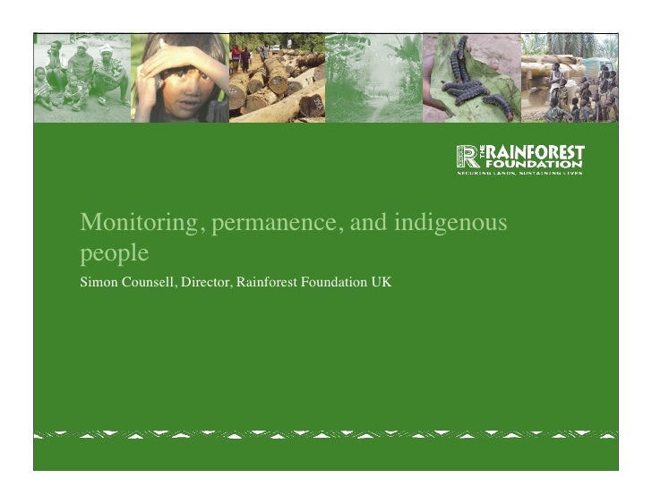 Monitoring, permanence, and indigenous people Simon Counsell, Director, Rainforest Foundation UK