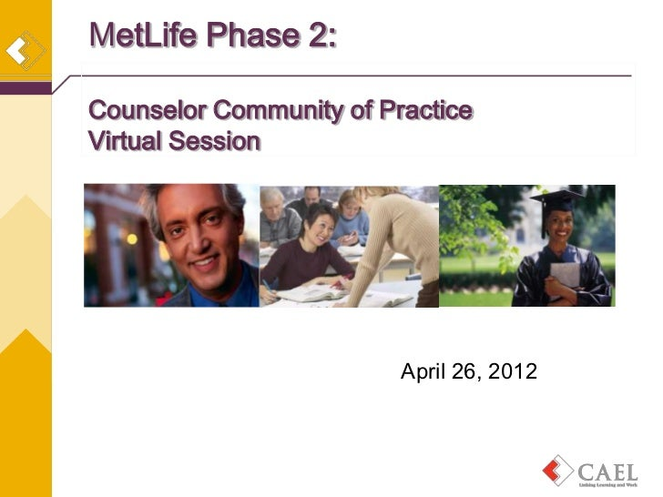 MetLife Phase 2:Counselor Community of PracticeVirtual Session                         April 26, 2012