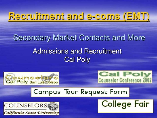 Secondary Market Contacts and More Admissions and Recruitment Cal Poly Recruitment and e-coms (EMT)
