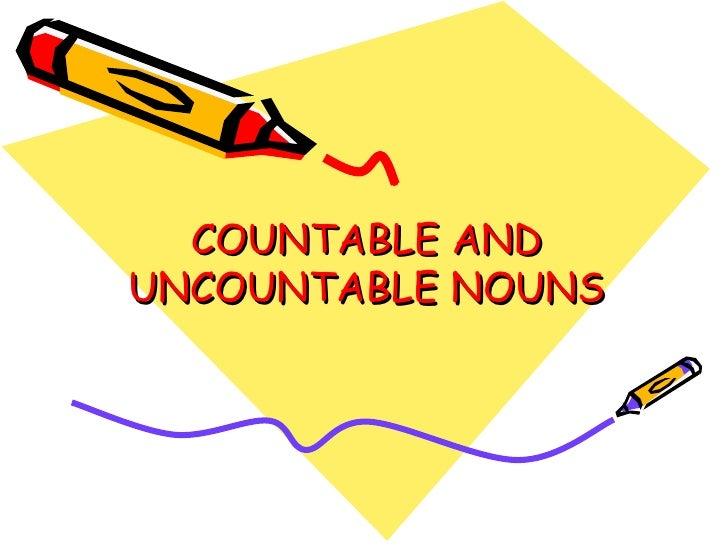 COUNTABLE ANDUNCOUNTABLE NOUNS