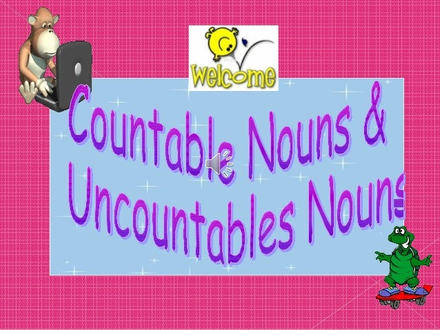 Countable                 Uncountable   Things you can count (singular    Things you can´t count (they    or plural)    ...