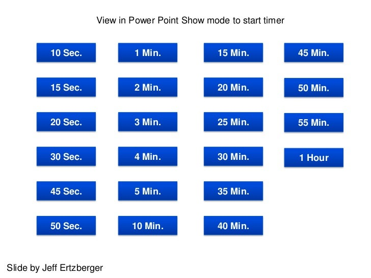 Choose a View in Power Point Show mode to start timer                 Count down Time by Clicking a Button Below.         ...