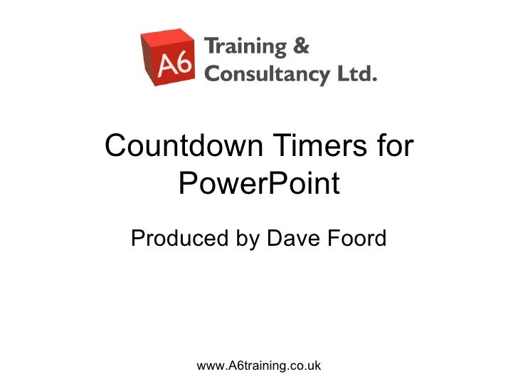 Countdown Timers for    PowerPoint Produced by Dave Foord      www.A6training.co.uk