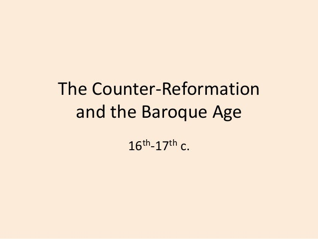 The Counter-Reformation and the Baroque Age 16th-17th c.