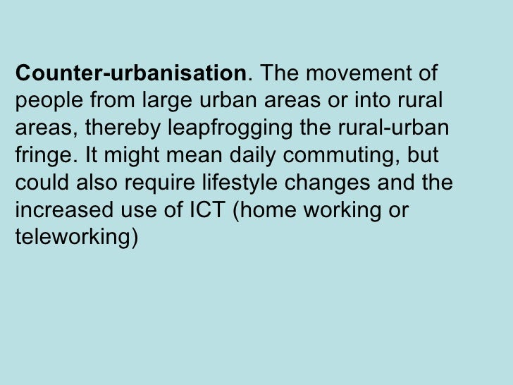 counter urbanisation Counter-urbanisation is the movement of people out of cities, to the surrounding areas since 1950 this proccess has been occurring in.