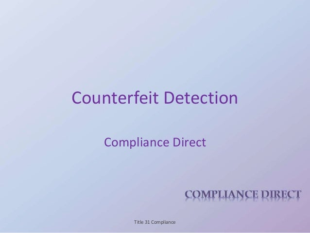 Counterfeit Detection Compliance Direct Title 31 Compliance