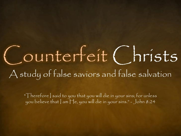 """Counterfeit Christs A study of false saviors and false salvation      """"Therefore I said to you that you will die in your s..."""