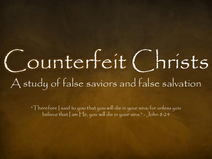 """Counterfeit ChristsA study of false saviors and false salvation    """"Therefore I said to you that you will die in your sins..."""