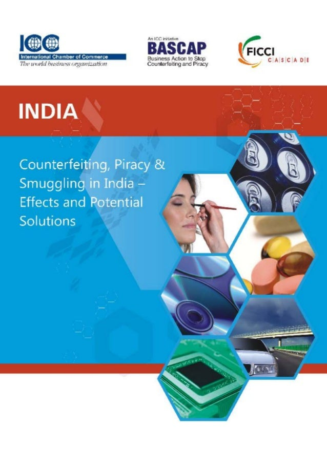 Counterfeiting smuggling and piracy in india - Effects and Potential Solutions