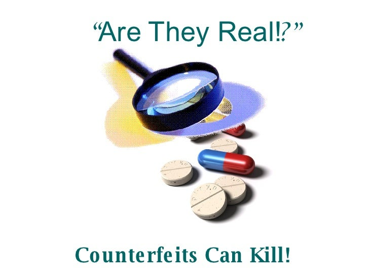""" Are They Real! ?"" Counterfeits Can Kill!"